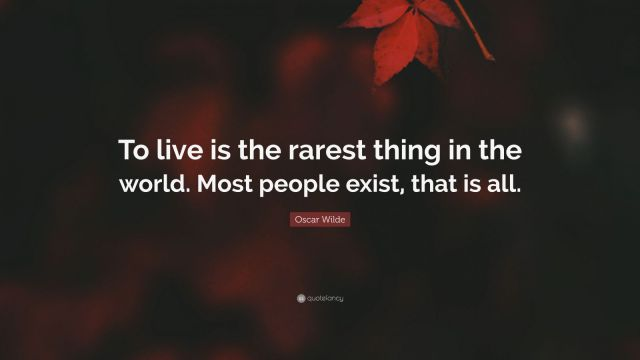 6360724-Oscar-Wilde-Quote-To-live-is-the-rarest-thing-in-the-world-Most