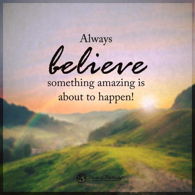 always-believe-something-amazing-is-about-to-happen